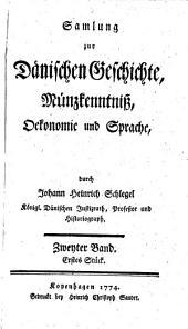 Samlung zur Dänischen Geschichte, Münzkenntniß, Oekonomie und Sprache: Band 2,Ausgabe 1