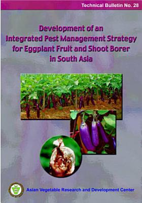 Development of an Integrated Pest Management Strategy for Eggplant Fruit and Shoot Borer in South Asia PDF