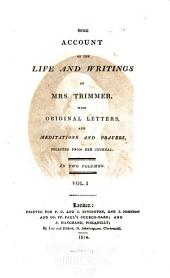 Some Account of the Life and Writings of Mrs. Trimmer, with Original Letters, and Meditations and Prayers, Selected from Her Journals: Volume 1