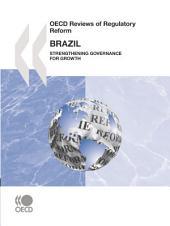 OECD Reviews of Regulatory Reform OECD Reviews of Regulatory Reform: Brazil 2008 Strengthening Governance for Growth: Strengthening Governance for Growth