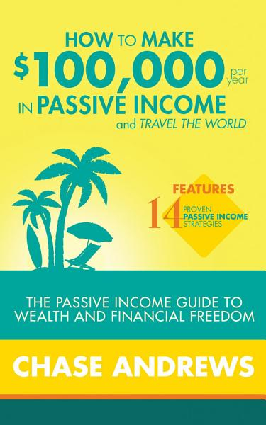 How to Make  100 000 per Year in Passive Income and Travel