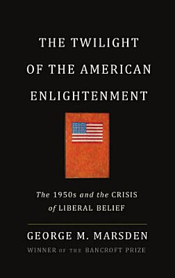 The Twilight of the American Enlightenment PDF