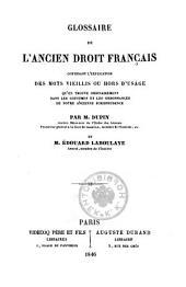 Glossaire de l'ancien droit Francais contenant l'explication des mots vieillis ou hors d'usage (etc.)