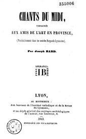 Chants du Midi, consacrés aux amis de l'art en province (particulièrement dans les contrées burgundo-lyonnaises)