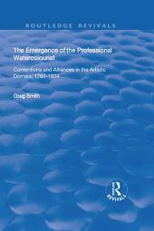 The Emergence of the Professional Watercolourist: Contentions and Alliances in the Artistic Domain, 1760–1824