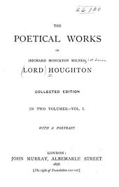 The Poetical Works of Richard Monckton Milnes Lord Houghton: Volume 1