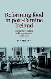 Reforming Food in Post-Famine Ireland: Medicine, science and improvement, 18451922