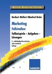 Marketing Fallstudien: Fallbeispiele — Aufgaben — Lösungen, Ausgabe 2