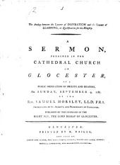 The Analogy Between the Light of Inspiration and the Light of Learning: As Qualifications for the Ministry. A Sermon, Preached in the Cathedral Church of Glocester, ... on Sunday, September 9, 1787. By the Rev. Samuel Horsley, ...