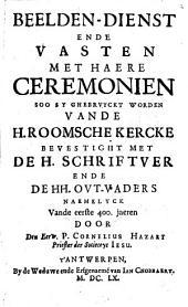 Beelden-dienst ende vasten met haere ceremonien soo sy ghebruyckt worden vande H. Roomsche Kercke bevestight met de H. Schriftuer ende de HH. Out-vaders, etc