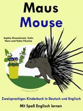 Maus - Mouse: Zweisprachiges Kinderbuch in Deutsch und Englisch: Mit Spaß Englisch lernen