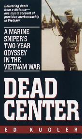 Dead Center: A Marine Sniper's Two-Year Odyssey in the Vietnam War