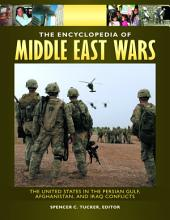 The Encyclopedia of Middle East Wars: The United States in the Persian Gulf, Afghanistan, and Iraq Conflicts [5 volumes]: The United States in the Persian Gulf, Afghanistan, and Iraq Conflicts