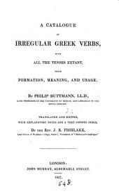 A catalogue of irregular Greek verbs [extr. from P.C. Buttmann's Ausführliche griechische Sprachlehre] tr. and ed. by J.R. Fishlake