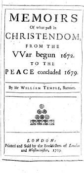 Memoirs of what past in Christendom, from the war begun 1672. To the peace concluded 1679