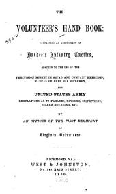 The Volunteer's Hand Book: Containing an Abridgment of Hardee's Infantry Tactics, Adapted to the Use of the Percussion Musket in Squad and Company Exercises, Manual of Arms for Riflemen, and United States Army Regulations as to Parades, Reviews, Inspections, Guard Mounting, Etc