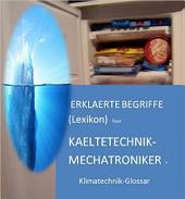 erklaerte Lexikon-Begriffe fuer Kaeltetechnik-Mechatroniker Klimatechnik-Glossar: (4300 deutsche Fachwoerter) - words in german language: glossary refrigeration engineering and air conditioning Kindle Edition