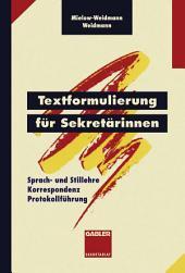 Textformulierung für Sekretärinnen: Sprach- und Stillehre Korrespondenz Protokollführung