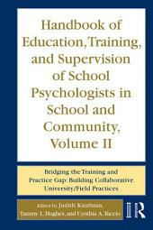 Handbook of Education, Training, and Supervision of School Psychologists in School and Community, Volume II: Bridging the Training and Practice Gap: Building Collaborative University/Field Practices