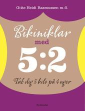 Bikiniklar med 5:2: Tab dig 5 kilo på 4 uger