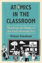 Atomics in the Classroom: Teaching the Bomb in the Early Postwar Era