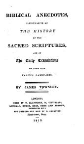 Biblical Anecdotes: Illustrative of the History of the Sacred Scriptures, and of the Early Translations of Them Into Various Languages