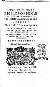 Institutiones philosophicæ ad studia theologica potissimum accomodate auctore Francisco Jacquier ... Tomus primus (-sextus): Tomus secundus metaphysicam complectens, Volume 2