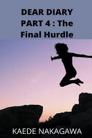 Dear Diary Part 4   The Final Hurdle PDF