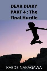 Dear Diary Part 4   The Final Hurdle PDF