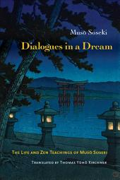 Dialogues in a Dream: The Life and Zen Teaching of Muso Soseki