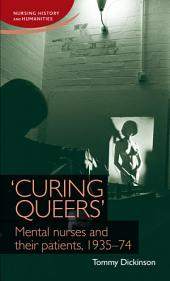 'Curing queers': Mental nurses and their patients, 1935-74