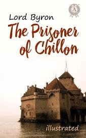 The Prisoner of Chillon. Illustrated edition
