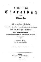 Evangelisches Choralbuch: für den Männerchor : 124 vorzügliche Melodien des neuen Gesangbuchs für die evangelisch-lutherische Kirche in Bayern ; und die neun Psalmentöne für 4 Männerstimmen gesetzt