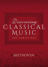 Discovering Classical Music: Beethoven: His Life, The Person, His Music