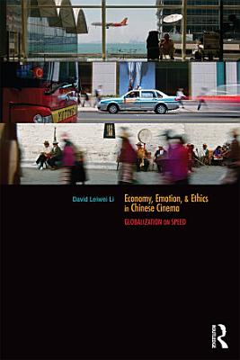 Economy  Emotion  and Ethics in Chinese Cinema PDF