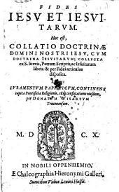 Fides Jesu Et Iesuitarum. Hoc est, Collatio Doctrinae Domini Nostri Jesu, Cum Doctrina Iesuitarum