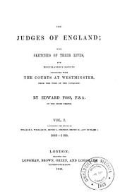 The Judges of England: With Sketches of Their Lives, and Miscellaneous Notices Connected with the Courts at Westminster, from the Time of the Conquest, Volume 1