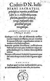 Codicis D. N. Justiniani Sacratiss. principis ex repetita praelectione Libri XII ex fide antiq. exemplarium ... à Grego. Haloandro diligentissimè purgati recognitíque