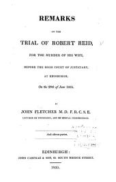 Remarks on the Trial of Robert Reid, for the Murder of His Wife, Before the High Court of Justiciary at Edinburgh on the 29th of June, 1835