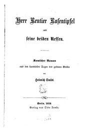 Herr Rentier Rosentipfel und seine beiden Neffen: komischer Roman aus den harmlosen Tagen des goldnen Berlin