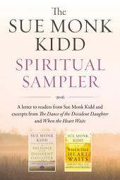 The Sue Monk Kidd Spiritual Sampler: Excerpts from The Dance of the Dissident Daughter, When the Heart Waits, and a Special Letter to Readers from Sue Monk Kidd
