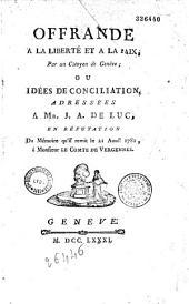 Offrande à la liberté et à la paix par un citoyen de Genève, ou Idées de conciliation adressées à Mr. J.-A. de Luc