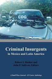 Criminal Insurgents in Mexico and Latin America: A Small Wars Journal—El Centro Anthology