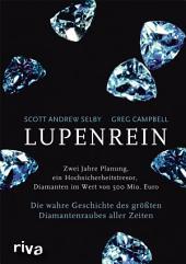 Lupenrein: Die wahre Geschichte des größten Diamantenraubes aller Zeiten