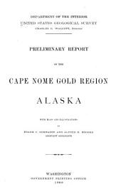Preliminary Report on the Cape Nome Gold Region, Alaska: With Maps and Illustrations