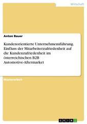 Kundenorientierte Unternehmensführung. Einfluss der Mitarbeiterzufriedenheit auf die Kundenzufriedenheit im österreichischen B2B Automotive-Aftermarket