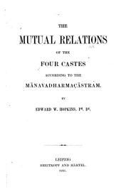The Mutual Relations of the Four Castes According to the Mānavadharmacāstram