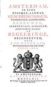 Amsterdam in zyne opkomst, aanwas, geschiedenissen, voorregten, koophandel, gebouwen, kerkenstaat, schoolen, schutterye, gilden en regeeringe: Volume 3