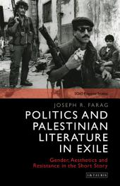 Politics and Palestinian Literature in Exile: Gender, Aesthetics and Resistance in the Short Story