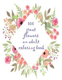 Download 100 Great Flowers an Adult Coloring Book Book